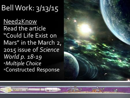 "Need2Know Read the article ""Could Life Exist on Mars"" in the March 2, 2015 issue of Science World p. 18-19 Multiple Choice Constructed Response Bell Work:"