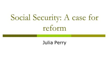 Social Security: A case for reform Julia Perry. Current payments Pensions  Age pension  Disability Support  Carer Payment  Bereavement Allowance 