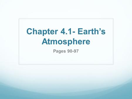 Chapter 4.1- Earth's Atmosphere Pages 90-97. Earth's Atmosphere Atmosphere- a thin protective layer of air that surrounds the Earth and makes life possible.