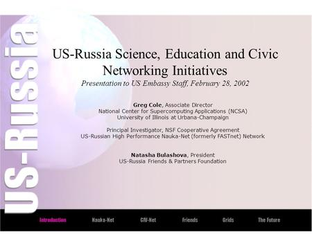 IntroductionNauka-NetCIV-NetFriendsGridsThe Future US-Russia Science, Education and Civic Networking Initiatives Presentation to US Embassy Staff, February.
