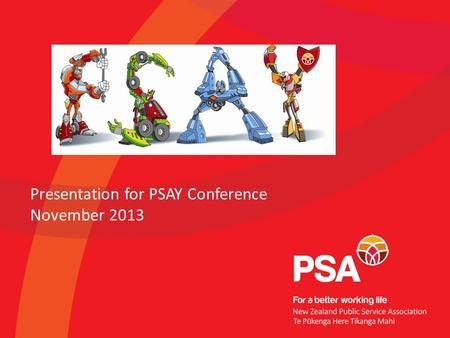 Presentation for PSAY Conference November 2013. PSAY is a network of PSA members aged 35 and under created to promote the interests of young PSA members.
