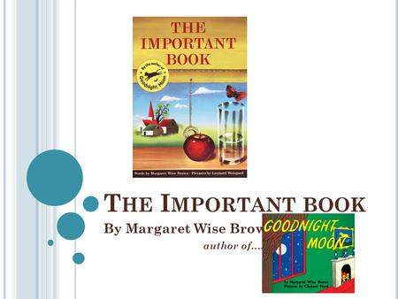 T HE I MPORTANT BOOK By Margaret Wise Brown author of….