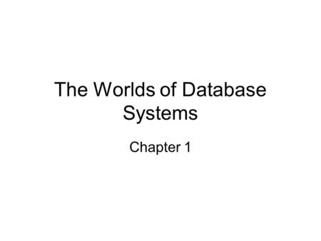 The Worlds of Database Systems Chapter 1. Database Management Systems (DBMS) DBMS: Powerful tool for creating and managing large amounts of data efficiently.