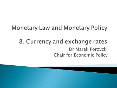 Dr Marek Porzycki Chair for Economic Policy.  basic concepts  exchange rate regimes  evolution of the international currency system  Special Drawing.