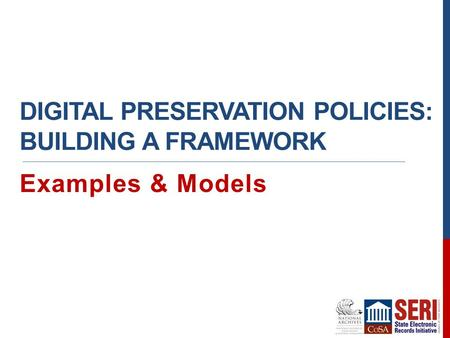DIGITAL PRESERVATION POLICIES: BUILDING A FRAMEWORK Examples & Models.