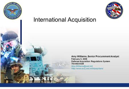 1 Amy Williams, Senior Procurement Analyst February 5, 2008 Defense Acquisition Regulations System 703-602-0328