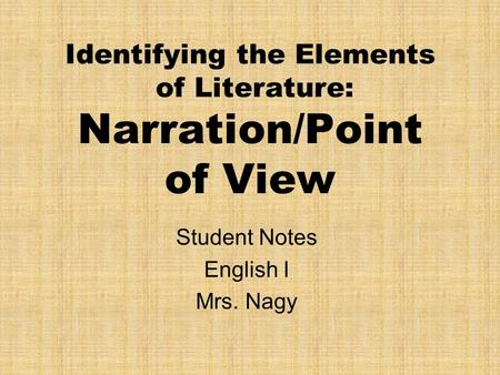 Identifying the Elements of Literature: Narration/Point of View Student Notes English I Mrs. Nagy.