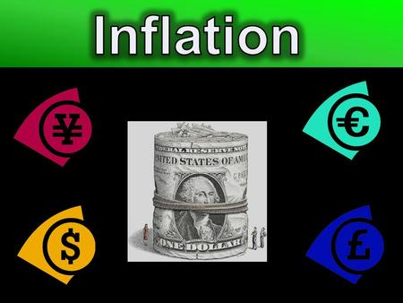 $Inflation = an increase in the average price level $When there is a lot of money in the economy, each dollar buys you less $Your purchasing power is.