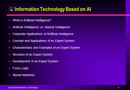 0AI-based Information Technology  Information Technology Based on AI ● What is Artificial Intelligence? ● Artificial Intelligence vs. Natural Intelligence.