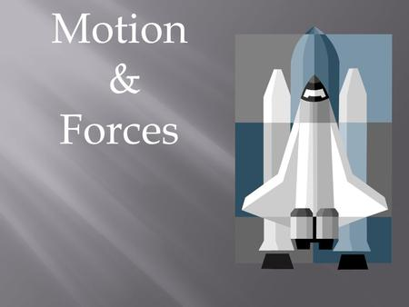 Motion & Forces. 1. Force (F)- push or pull (cause of acceleration, or change in object's velocity) A. Examples: pushing a box across the floor, hitting.