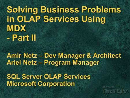 Solving Business Problems in OLAP Services Using MDX - Part II Amir Netz – Dev Manager & Architect Ariel Netz – Program Manager SQL Server OLAP Services.