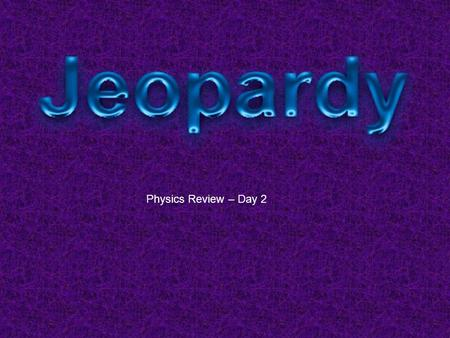 Physics Review – Day 2. Random Energy (2) Energy (1) Newton / Forces (2) Newton / Forces (1) 50 40 30 20 10 20 30 40 50 10 20 30 40 50 10 20 30 40 50.