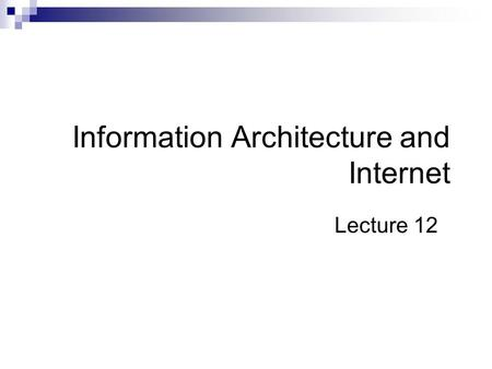 Information Architecture and Internet Lecture 12.