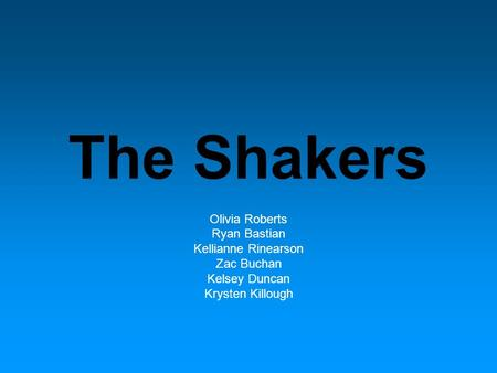 The Shakers Olivia Roberts Ryan Bastian Kellianne Rinearson Zac Buchan Kelsey Duncan Krysten Killough.