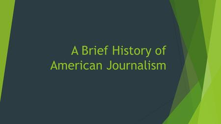 A Brief History of American Journalism. 1600's  Printing presses showed up and were used to print and circulate news items which developed into news.