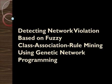 Detecting Network Violation Based on Fuzzy Class-Association-Rule Mining Using Genetic Network Programming.