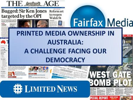PRINTED MEDIA OWNERSHIP IN AUSTRALIA: A CHALLENGE FACING OUR DEMOCRACY.