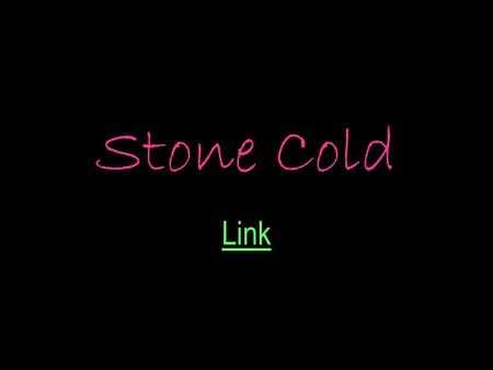 Stone Cold Link. About Link He is a 16 year old boy born 20-3-1977 Bradford, Yorkshire. Got 5 GCSE's but couldn't get onto a training scheme as they were.