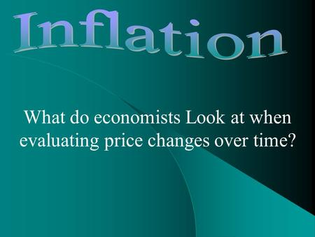 What do economists Look at when evaluating price changes over time?