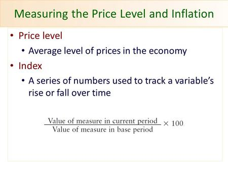 Measuring the Price Level and Inflation Price level Average level of prices in the economy Index A series of numbers used to track a variable's rise or.