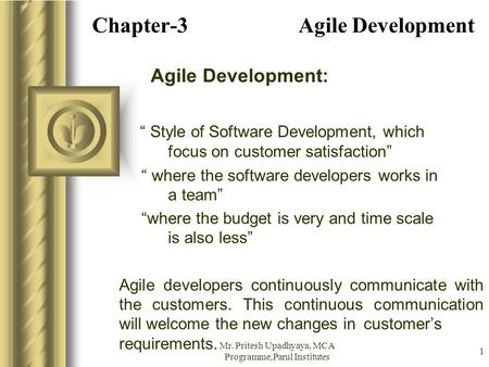 "Mr. Pritesh Upadhyaya, MCA Programme,Parul Institutes 1 Chapter-3 Agile Development Agile Development: "" Style of Software Development, which focus on."