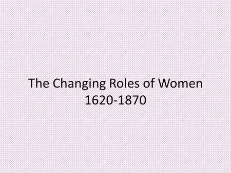 The Changing Roles of Women 1620-1870. Women's Involvement in Politics (1692) Salem Witch Trials. Many New England women were accused of being witches.