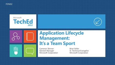 Application Lifecycle Management: It's a Team Sport Cameron Skinner General Manager Microsoft Corporation Brian Keller Sr. Technical Evangelist Microsoft.