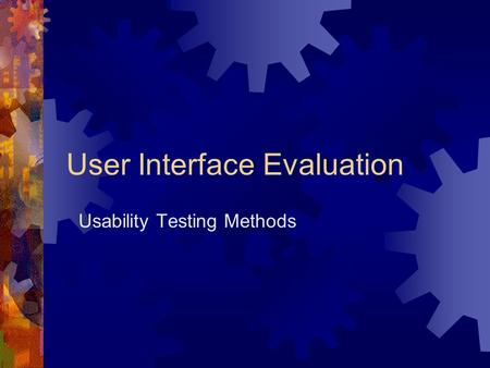 User Interface Evaluation Usability Testing Methods.