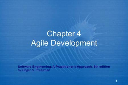 1 Chapter 4 Agile Development Software Engineering: A Practitioner's Approach, 6th edition by Roger S. Pressman.
