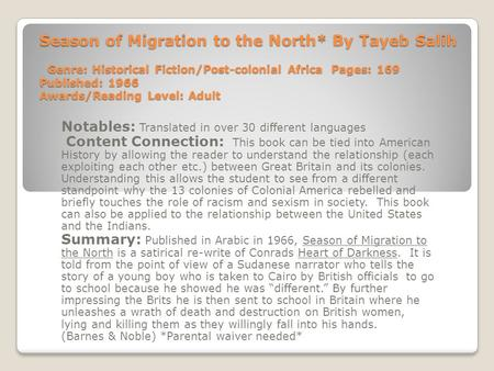 Season of Migration to the North* By Tayeb Salih Genre: Historical Fiction/Post-<strong>colonial</strong> Africa Pages: 169 Published: 1966 Awards/Reading Level: Adult.