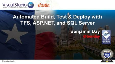 @benday #vslive Automated Build, Test & Deploy with TFS, ASP.NET, and SQL Server Benjamin
