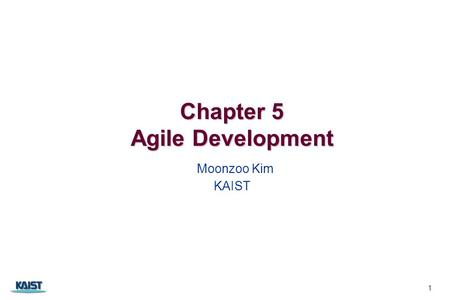 Chapter 5 Agile Development Chapter 5 Agile Development Moonzoo Kim KAIST 1.
