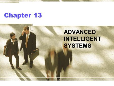 Chapter 13 ADVANCED INTELLIGENT SYSTEMS. Learning Objectives Understand machine-learning concepts Learn the concepts and applications of case- based systems.
