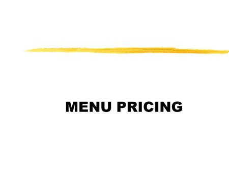 MENU PRICING. OBJECTIVES The student will be able to: zUnderstand how to calculate menu prices using a variety of methods zUnderstand the psychological.