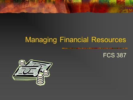 Managing Financial Resources FCS 387. The Purpose of Budgeting What is a budget? The organization's business plan expressed in financial terms. Based.