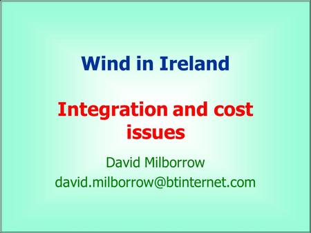 Wind in Ireland Integration and cost issues David Milborrow