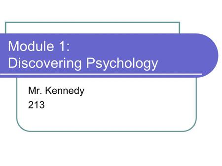 Module 1: Discovering Psychology Mr. Kennedy 213.