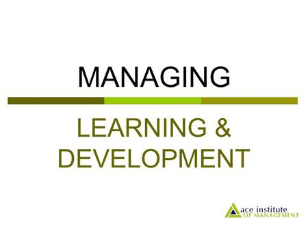 LEARNING & DEVELOPMENT MANAGING. Terminologies  Education: the system which aims to develop people's intellectual capability, conceptual and social understanding.