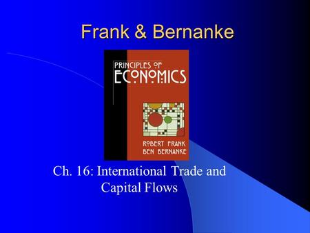 Frank & Bernanke Ch. 16: International Trade and Capital Flows.