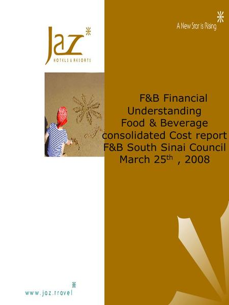 F&B Financial Understanding Food & Beverage consolidated Cost report F&B South Sinai Council March 25 th, 2008.