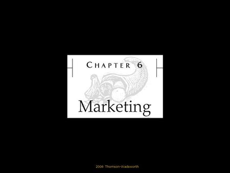 © 2006 Thomson-Wadsworth. Learning Objectives Define marketing. Describe the various approaches to the marketplace, including production, product, selling,