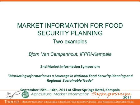 "2nd Market Information Symposium ""Marketing Information as a Leverage in National Food Security Planning and Regional Sustainable Trade"" September 15th."