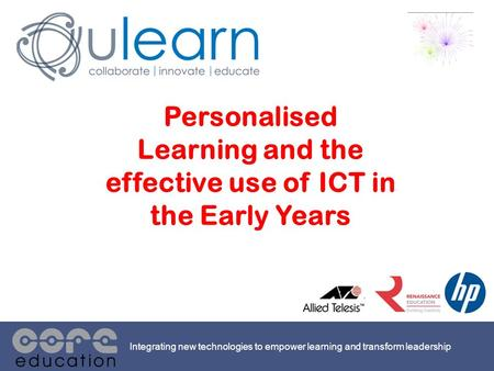 Personalised Learning and the effective use of ICT in the Early Years Integrating new technologies to empower learning and transform leadership.