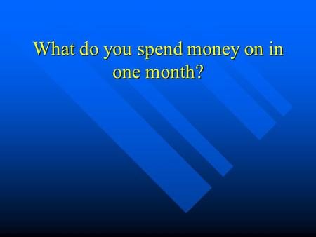 What do you spend money on in one month?. Chapter 8 - Budgets.
