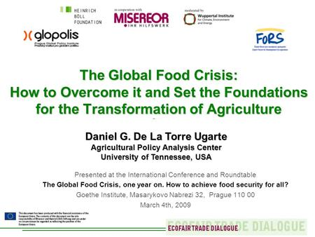 The Global Food Crisis: How to Overcome it and Set the Foundations for the Transformation of Agriculture Daniel G. De La Torre Ugarte Agricultural Policy.