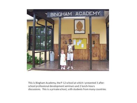 This is Bingham Academy, the P-12 school at which I presented 3 after- school professional development seminars and 2 lunch-hours discussions. This is.