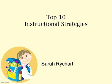 Top 10 Instructional Strategies Sarah Rychart. #10-Independent Study Provides a high level of individualized instruction and individual pacing. An excellent.