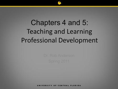 Chapters 4 and 5: Teaching and Learning Professional Development Dr. Rob Anderson Spring 2011.