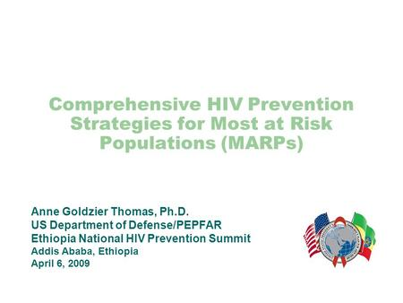 Comprehensive HIV Prevention Strategies for Most at Risk Populations (MARPs) Anne Goldzier Thomas, Ph.D. US Department of Defense/PEPFAR Ethiopia National.