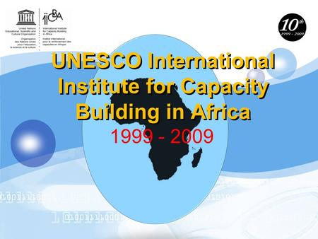 UNESCO International Institute for Capacity Building in Africa 1999 - 2009.